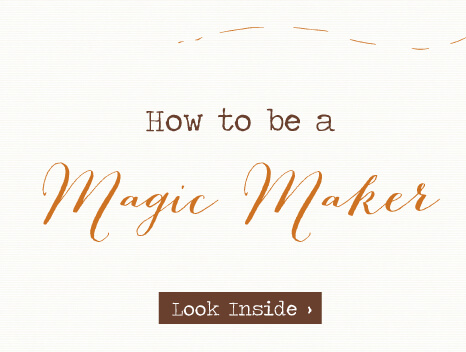 How to be a Magic Maker